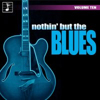 Nothing But the Blues, Vol. 10 — сборник