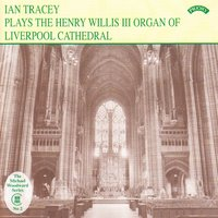 The Organ of Liverpool Cathedral — Ian Tracey