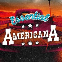 Essential Americana — Country Love, Country Rock Party, Country And Western, Country Love|Country And Western|Country Rock Party