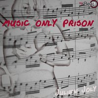 Music Only Prison — Julien Joly
