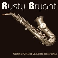Original Quintet Complete Recordings — Фредерик Лоу, Rusty Bryant