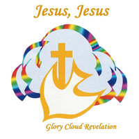 Jesus, Jesus — Glory Cloud Revelation
