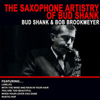 The Saxophone Artistry Of Bud Shank — Bud Shank
