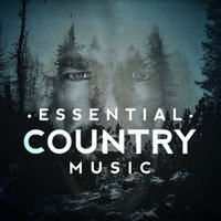 Essential Country Collection — Country Love, American Country Hits, Country And Western, American Country Hits|Country And Western|Country Love