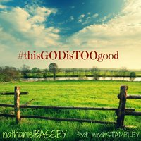 This God Is Too Good (feat. Micah Stampley) — Micah Stampley, Nathaniel Bassey