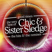 Good Times: The Very Best Of Chic & Sister Sledge — Sister Sledge, Chic, Chic & Sister Sledge