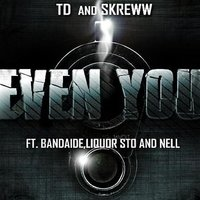 Even You (feat. Bandaide, Liquor Sto & Nell) — Nell, Bandaide, Td, Skreww, Liquor Sto