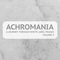 Achromania - A Journey Through White Label Trance, Vol. 3 — сборник