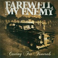 Casting For Funerals — Farewell My Enemy