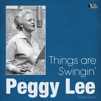 Things Are Swingin' — Peggy Lee