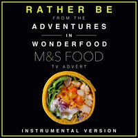 "Rather Be (From the M&S ""Adventures in Wonderfood"" T.V. Advert) — James Napier, L'Orchestra Cinematique"