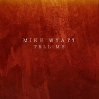 Tell Me — Mike Wyatt