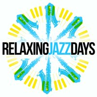 Relaxing Jazz Days — Sounds of Love and Relaxation Music, Jazz for A Rainy Day, Jazz for a Rainy Day|Sounds of Love and Relaxation Music
