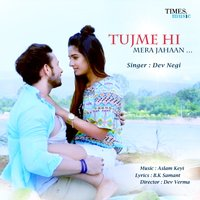 Tujme Hi Mera Jahaan - Single — Dev Negi