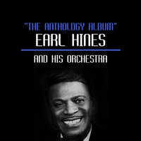 The Anthology Album — Earl Hines and His Orchestra, Earl Hines