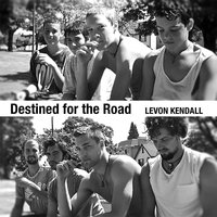 Destined for the Road — Levon Kendall