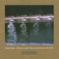 Rivers And Tides — Fred Frith, Fred Frith with Karoline Höfler, Bernd Settelmeyer & Wolfgang Stryi