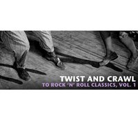 Twist and Crawl to Rock 'N' Roll Classics, Vol. 1 — сборник