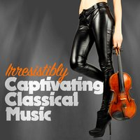 Irresistibly Captivating Classical Music — сборник
