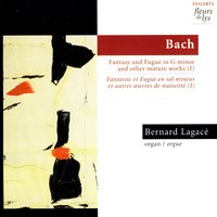 Fantasy & Fugue In G Minor BWV 542 And Other Mature Works. Vol.1 (Bach) — Bernard Lagace (Bach)