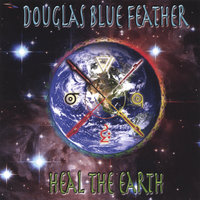 Heal The Earth — Douglas Blue Feather