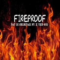 Fireproof (feat. X the God) — Pat Di Selectah