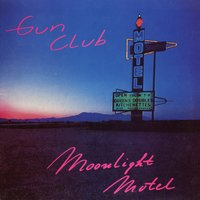 Moonlight Motel — The Gun Club