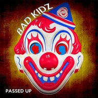 Bad Kidz — Passed Up