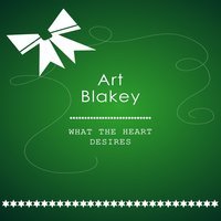What The Heart Desires — Art Blakey