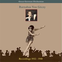 Great German Orchestra / Barnabas Von Géczy & His Orchestra / Recordings 1932-1940 — Barnabas Von Geczy