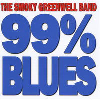 99% Blues — The Smoky Greenwell Band