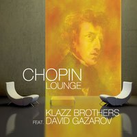 Chopin Lounge — Klazz Brothers, David Gazarov, Фредерик Шопен
