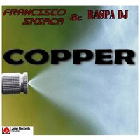 Copper — Francisco Sniaca, Raspa