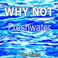 Freshwater — Why Not