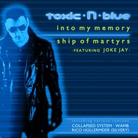 Into My Memory / Ship of Martyrs — toxic·N·blue