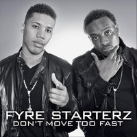 Don't Move Too Fast — Fyre Starterz