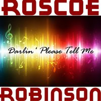 Darlin' Please Tell Me — Roscoe Robinson