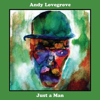 Just a Man — Andy Lovegrove
