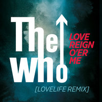 Love Reign O'er Me — The Who