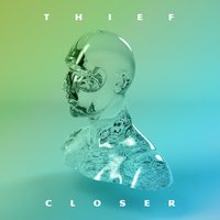 Closer — Thief