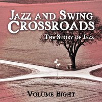 Jazz and Swing Crossroads - The Story of Jazz, Vol. 8 — сборник
