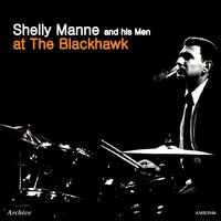 Shelly Manne and His Men at the Blackhawk — Shelly Manne
