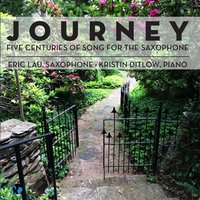 Journey: Five Centuries of Song for the Saxophone — Eric Lau, Kristin Ditlow