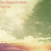 Tonight in Time — Dizzy Gillespie & His Orchestra