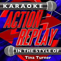 Karaoke Action Replay: In the Style of Tina Turner — Karaoke Action Replay
