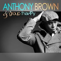 Anthony Brown & group therAPy — Group Therapy, Anthony Brown, Anthony Brown & group therAPy