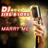 Marry Me — DJ Singalong