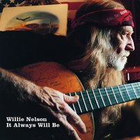 It Always Will Be — Willie Nelson