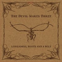 Longjohns, Boots and a Belt — The Devil Makes Three