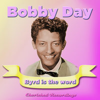 Byrd Is The Word — Bobby Day